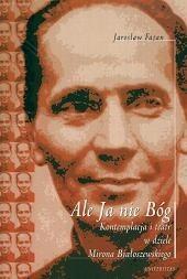Okładka książki Ale Ja nie Bóg: Kontemplacja i teatr w dziele Mirona Białoszewskiego