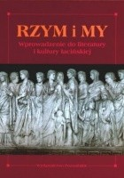 Rzym i my. Wprowadzenie do literatury i kultury łacińskiej.