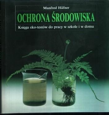 Okładka książki Ochrona środowiska. Księga eko-testów do pracy w szkole i w domu.
