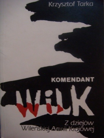 Okładka książki Komendant Wilk. Z dziejów Wileńskiej Armii Krajowej