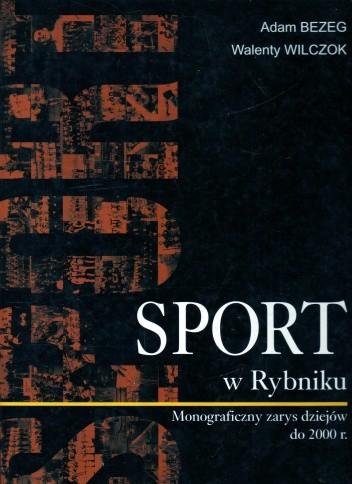 Okładka książki Sport w Rybniku. Monograficzny zarys dziejów do 2000 r.