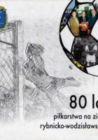 80 lat piłkarstwa na ziemi rybnicko-wodzisławskiej