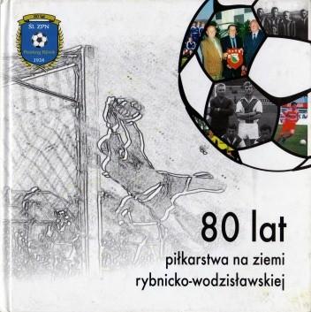 Okładka książki 80 lat piłkarstwa na ziemi rybnicko-wodzisławskiej
