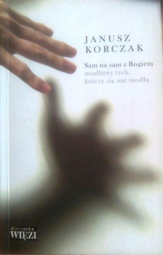Okładka książki Sam na sam z Bogiem. Modlitwy tych, którzy się nie modlą