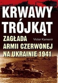 Okładka książki Krwawy Trójkąt. Zagłada Armii Czerwonej na Ukrainie 1941