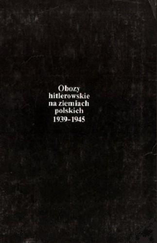 Okładka książki Obozy hitlerowskie na ziemiach polskich 1939-1945: Informator encyklopedyczny