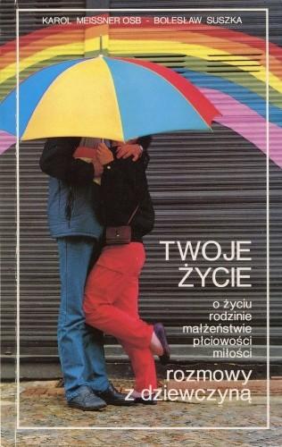 Okładka książki Twoje życie: o życiu, rodzinie, małżeństwie, płciowości, miłości rozmowy z dziewczyną