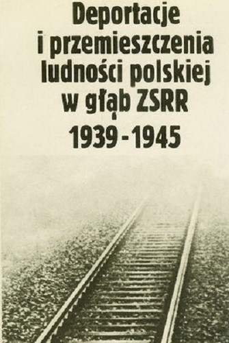 Okładka książki Deportacje i przemieszczenia ludności polskiej w głąb ZSRR 1939-1945