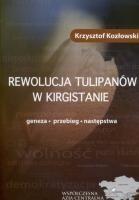 Okładka książki Rewolucja Tulipanów w Kirgistanie. Geneza, przebieg, następstwa