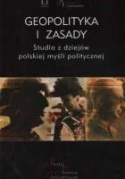 Geopolityka i Zasady. Studia z dziejów polskiej myśli politycznej