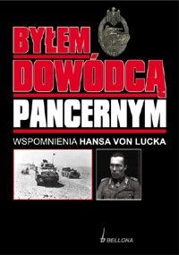 Okładka książki Byłem Dowódcą Pancernym. Wspomnienia Hansa von Lucka