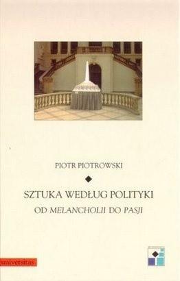 Okładka książki Sztuka według polityki. Od Melancholii do Pasji