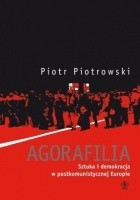 Agorafilia. Sztuka i demokracja w postkomunistycznej Europie