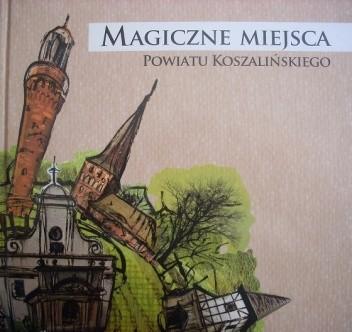 Okładka książki Magiczne miejsca powiatu koszalińskiego