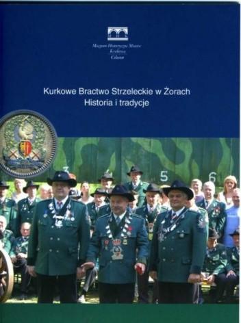Okładka książki Kurkowe Bractwo Strzeleckie w Żorach. Historia i tradycje