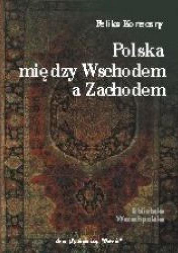 Okładka książki Polska między Wschodem a Zachodem