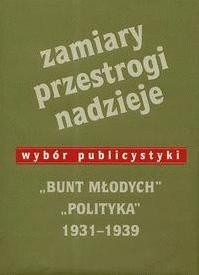 Okładka książki Zamiary Przestrogi Nadzieje Bunt Młodych Polityka 1931-1939