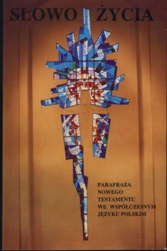Okładka książki Słowo Życia - parafraza Nowego Testamentu we współczesnym języku polskim