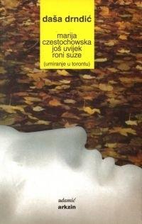 Okładka książki Marija Częstochowska još uvijek roni suze ili Umiranje u Torontu,