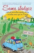 Okładka książki Sama słodycz, czyli jak porzuciłam wysokie obcasy i zaczęłam nowe zycie we Francji