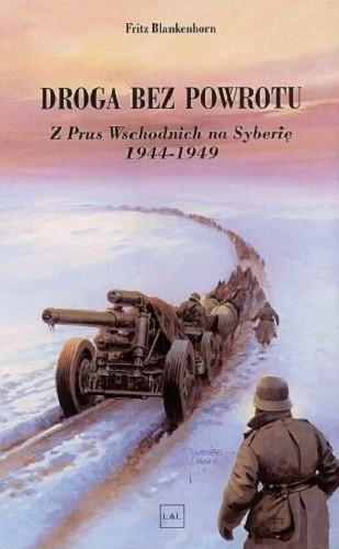 Okładka książki Droga bez Powrotu Z Prus Wschodnich na Syberie 1944-1949