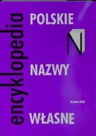 Okładka książki Polskie nazwy własne. Encyklopedia