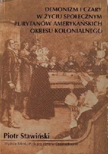 Okładka książki Demonizm i czary w życiu społecznym purytanów amerykańskich okresu kolonialnego