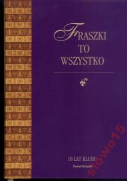 Okładka książki Fraszki to wszystko. Mała antologia dawnej fraszki polskiej.