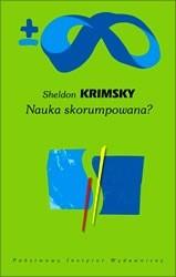 Okładka książki Nauka skorumpowana. O nieczystych związkach nauki i biznesu.
