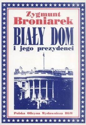 Okładka książki Biały Dom i jego prezydenci
