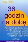 Okładka książki 36 godzin na dobę : poradnik dla opiekunów osób z chorobą Alzheimera i innymi chorobami otępiennymi oraz zaburzeniami pamięci w późnym okresie życia