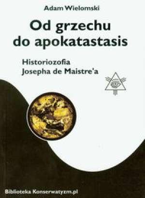 Okładka książki Od grzechu do apokatastasis. Historiozofia Josepha de Maistre