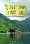 Okładka książki Życie i śmierć na Bałkanach. Kronika rodziny z Czarnogóry