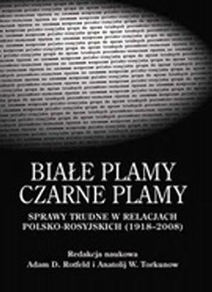 Okładka książki Białe Plamy - Czarne Plamy: sprawy trudne w polsko-rosyjskich stosunkach 1918-2008