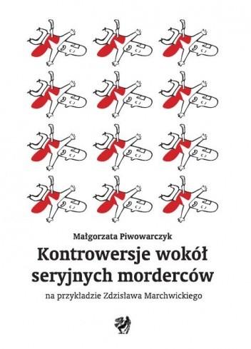 Okładka książki Kontrowersje wokół seryjnych morderców na przykładzie Zdzisława Marchwickiego