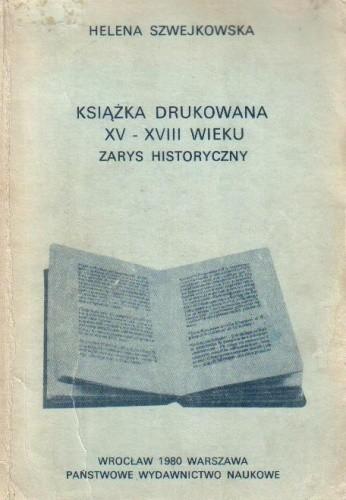 Okładka książki Książka drukowana XV-XVIII wieku. Zarys historyczny