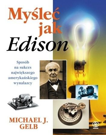Okładka książki Myśleć jak Edison. Sposób na sukces największego amerykańskiego wynalazcy