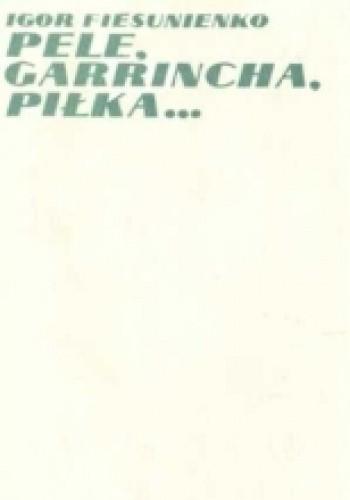 Okładka książki Pele, Garrincha, piłka...