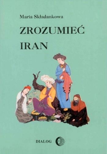 Okładka książki Zrozumieć Iran. Ze studiów nad literaturą perską