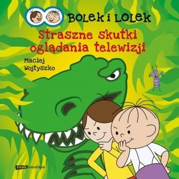 Okładka książki Bolek i Lolek. Straszne skutki oglądania telewizji