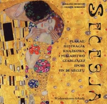 Okładka książki Secesja. Plakat, ilustracja książkowa i malarstwo czarującej epoki fin de siècle'u