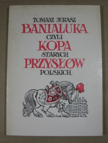 Okładka książki Banialuka, czyli kopa starych przysłów polskich