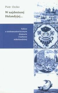 Okładka książki W najdroższej Holandyjej... Szkice o siedemnastowiecznym dramacie i kulturze niderlandzkiej