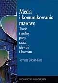 Okładka książki Media i komunikowanie masowe. Teorie i analizy prasy, radia, telewizji i Internetu