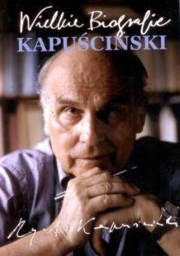 Okładka książki Kapuściński. Wielkie biografie