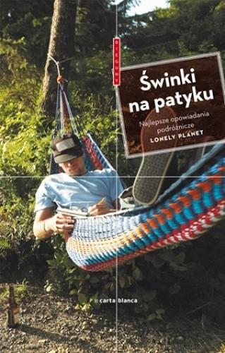 Okładka książki Świnki na patyku. Najlepsze opowiadania podróżnicze Lonely Planet