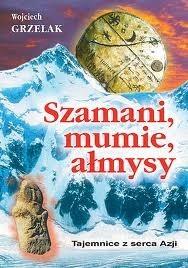 Okładka książki Szamani, mumie, ałmysy - Tajemnice z serca Azji