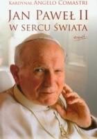 Jan Paweł II w sercu świata. Świadectwo o błogosławionym papieżu