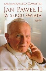 Okładka książki Jan Paweł II w sercu świata. Świadectwo o błogosławionym papieżu