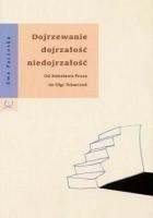Dojrzewanie dojrzałość niedojrzałość. Od Bolesława Prusa do Olgi Tokarczuk